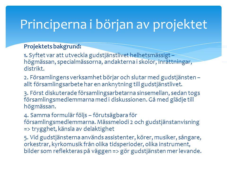 Principerna i början av projektet Projektets bakgrund: 1. Syftet var att utveckla gudstjänstlivet helhetsmässigt – högmässan, specialmässorna, andakte
