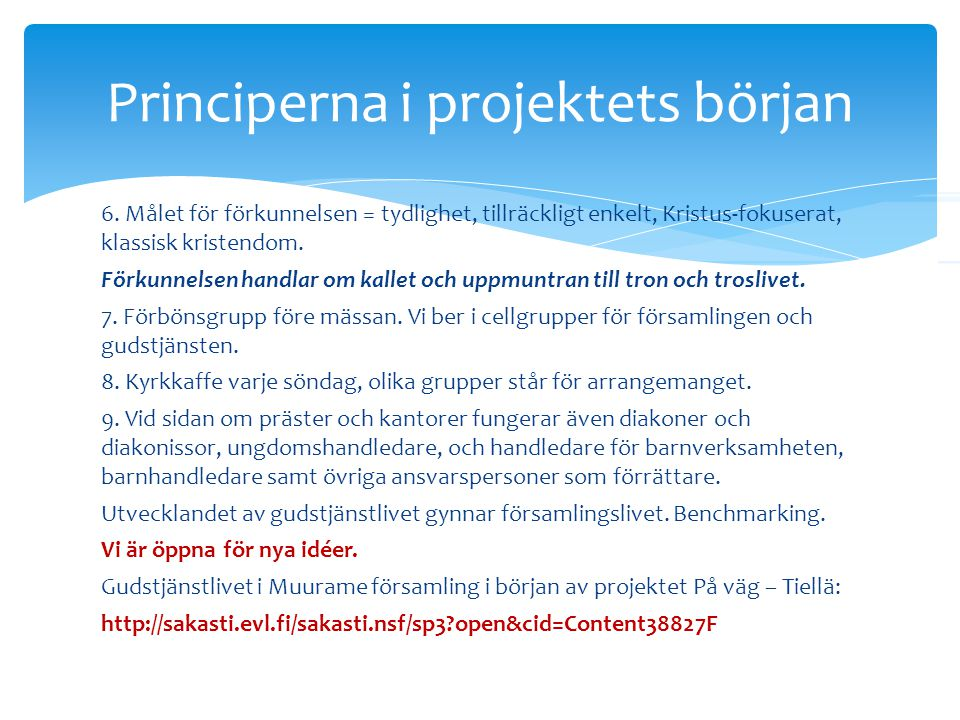  fb-gruppen Jaetut eväät (Delad vägkost):  https://www.facebook.com/groups/211323145711519/ https://www.facebook.com/groups/211323145711519/  Slutrapport för projektet På väg - Tiellä: http://sakasti.evl.fi/sakasti.nsf/sp?open&cid=Content435606 http://sakasti.evl.fi/sakasti.nsf/sp?open&cid=Content435606  Utvecklandet av gudstjänstlivet handlar om en andlig reform.
