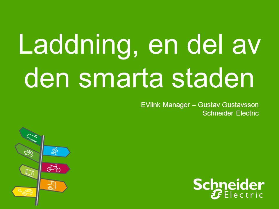 Laddning, en del av den smarta staden EVlink Manager – Gustav Gustavsson Schneider Electric
