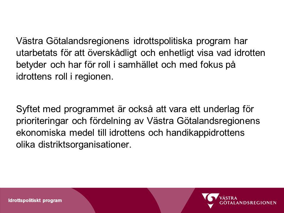Västra Götalandsregionens idrottspolitiska program har utarbetats för att överskådligt och enhetligt visa vad idrotten betyder och har för roll i samh