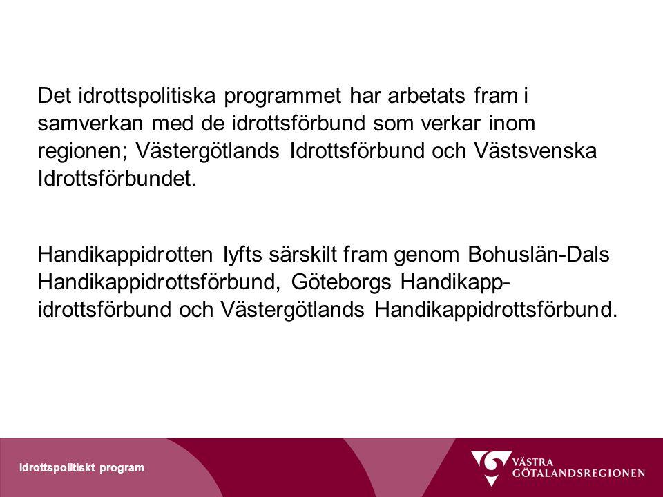 Idrottspolitiskt program Det idrottspolitiska programmet har arbetats fram i samverkan med de idrottsförbund som verkar inom regionen; Västergötlands