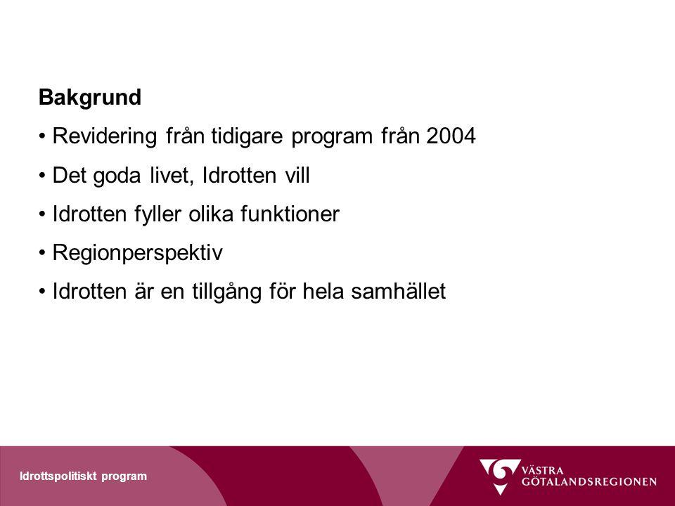 Idrottspolitiskt program Bakgrund Revidering från tidigare program från 2004 Det goda livet, Idrotten vill Idrotten fyller olika funktioner Regionpers