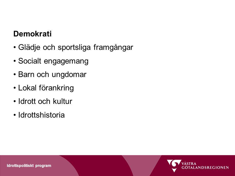 Idrottspolitiskt program Demokrati Glädje och sportsliga framgångar Socialt engagemang Barn och ungdomar Lokal förankring Idrott och kultur Idrottshis