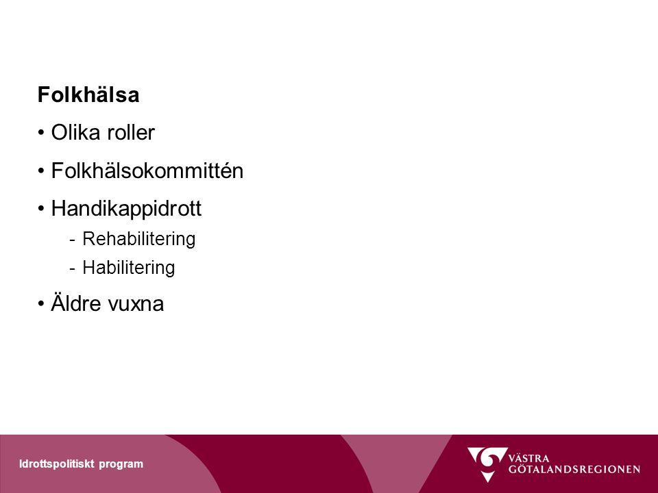 Idrottspolitiskt program Folkhälsa Olika roller Folkhälsokommittén Handikappidrott -Rehabilitering -Habilitering Äldre vuxna