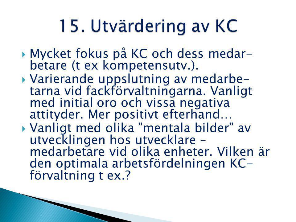 Mycket fokus på KC och dess medar- betare (t ex kompetensutv.).