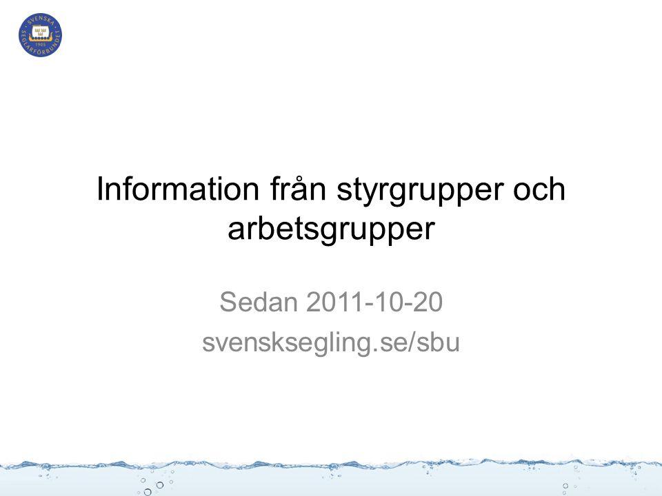 Information från styrgrupper och arbetsgrupper Sedan 2011-10-20 svensksegling.se/sbu