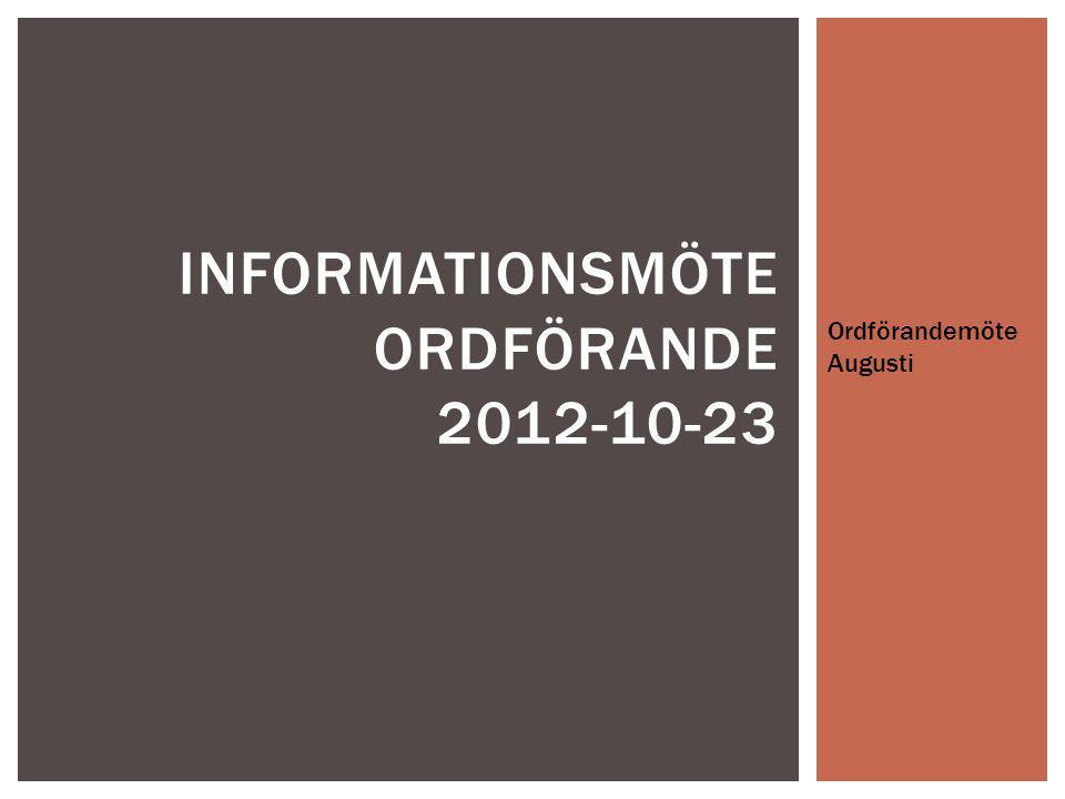Ordförandemöte Augusti INFORMATIONSMÖTE ORDFÖRANDE 2012-10-23