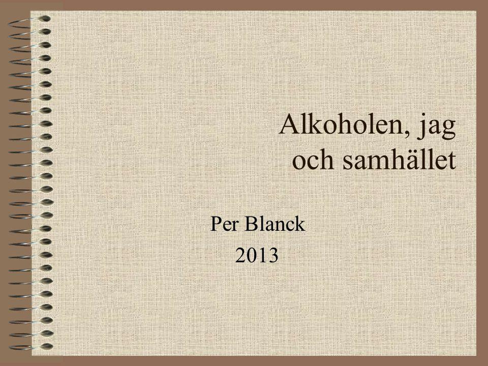 Alkoholen, jag och samhället Per Blanck 2013