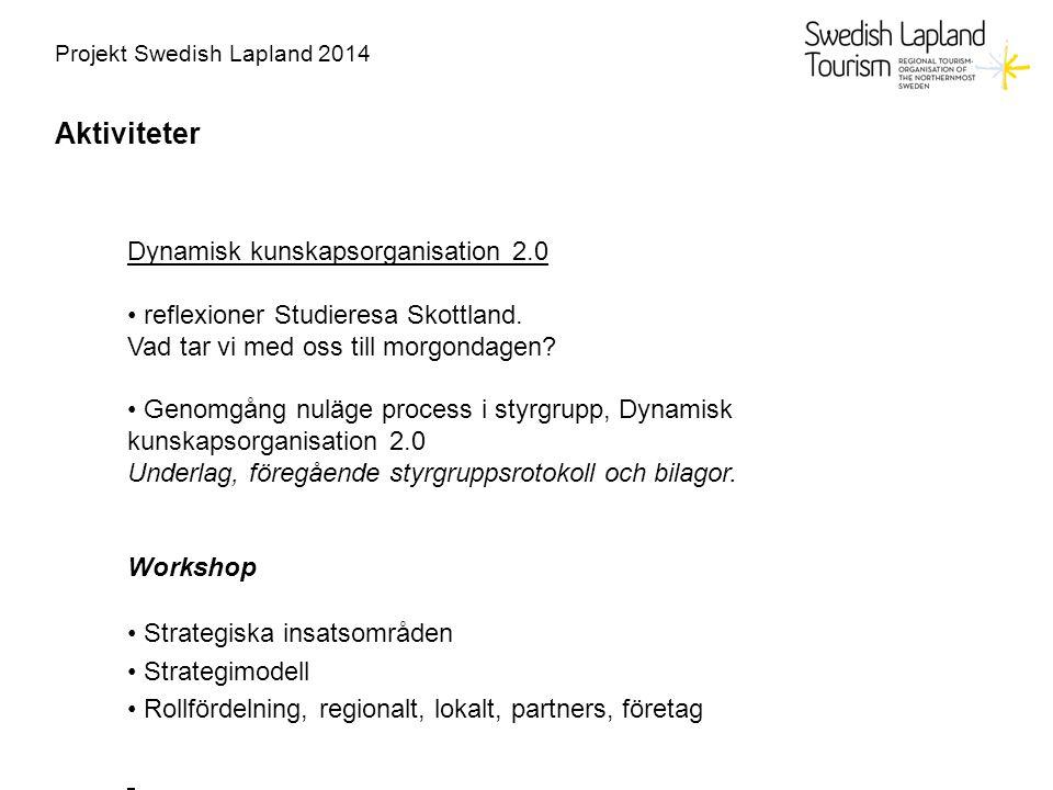 Projekt Swedish Lapland 2014 Aktiviteter Dynamisk kunskapsorganisation 2.0 reflexioner Studieresa Skottland. Vad tar vi med oss till morgondagen? Geno