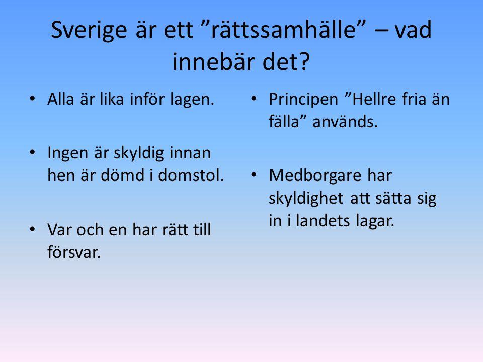 """Sverige är ett """"rättssamhälle"""" – vad innebär det? Alla är lika inför lagen. Ingen är skyldig innan hen är dömd i domstol. Var och en har rätt till för"""
