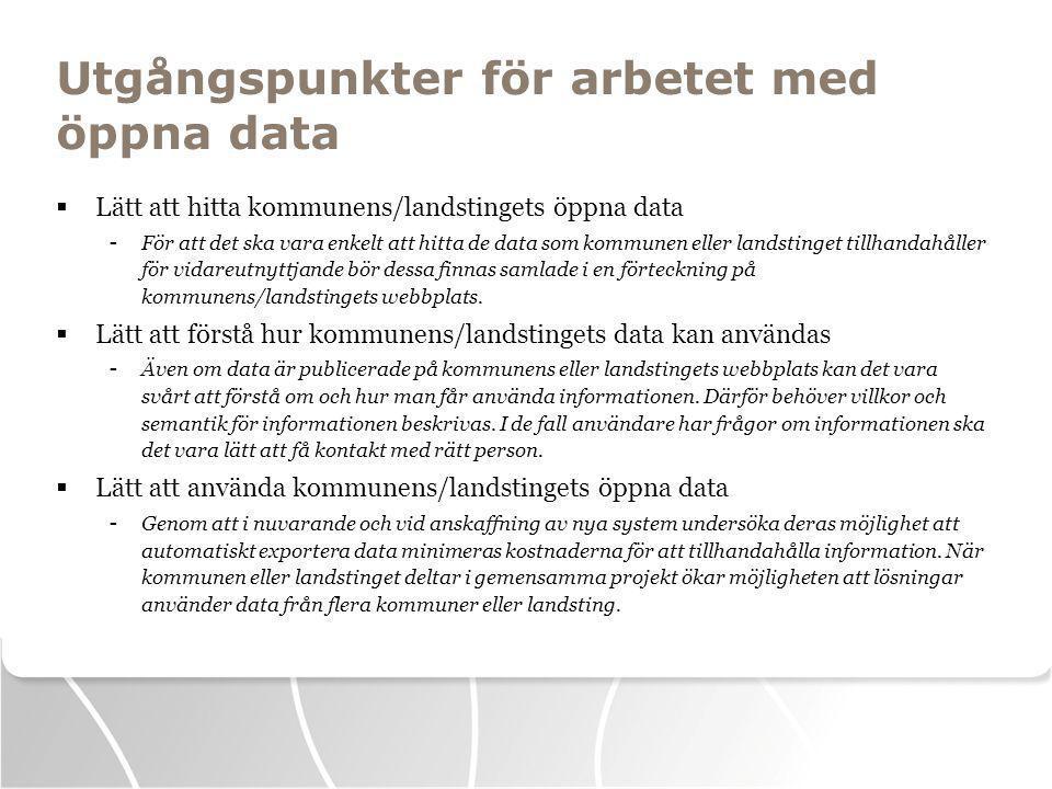Utgångspunkter för arbetet med öppna data  Lätt att hitta kommunens/landstingets öppna data - För att det ska vara enkelt att hitta de data som kommunen eller landstinget tillhandahåller för vidareutnyttjande bör dessa finnas samlade i en förteckning på kommunens/landstingets webbplats.