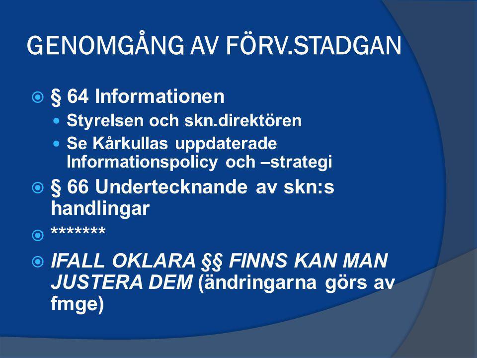 GENOMGÅNG AV FÖRV.STADGAN  § 64 Informationen Styrelsen och skn.direktören Se Kårkullas uppdaterade Informationspolicy och –strategi  § 66 Underteck