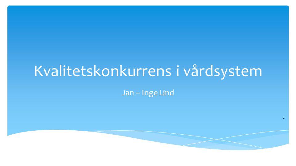 Kvalitetskonkurrens i vårdsystem Jan – Inge Lind 2