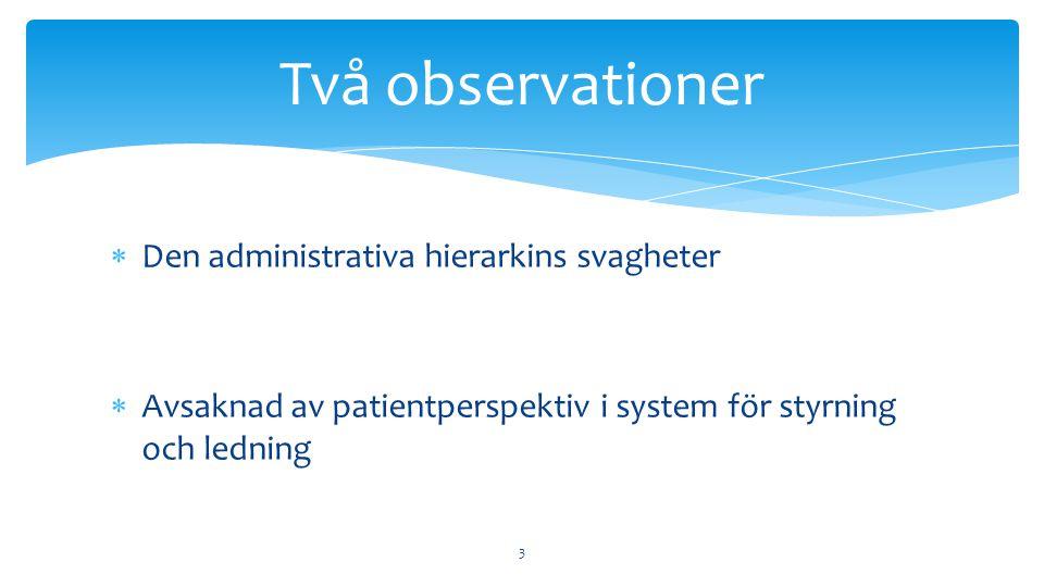  Den administrativa hierarkins svagheter  Avsaknad av patientperspektiv i system för styrning och ledning 3 Två observationer