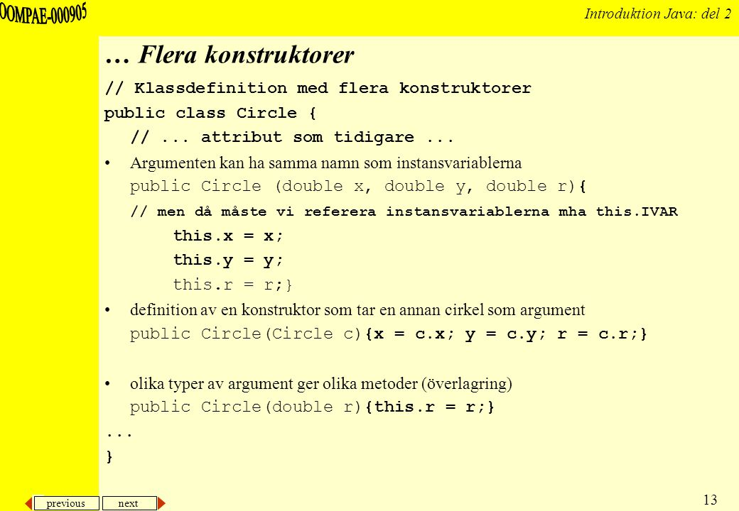 previous next 13 Introduktion Java: del 2 … Flera konstruktorer // Klassdefinition med flera konstruktorer public class Circle { //...
