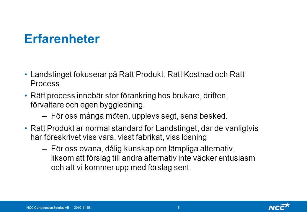 NCC Construction Sverige AB 2010-11-085 Erfarenheter Landstinget fokuserar på Rätt Produkt, Rätt Kostnad och Rätt Process. Rätt process innebär stor f