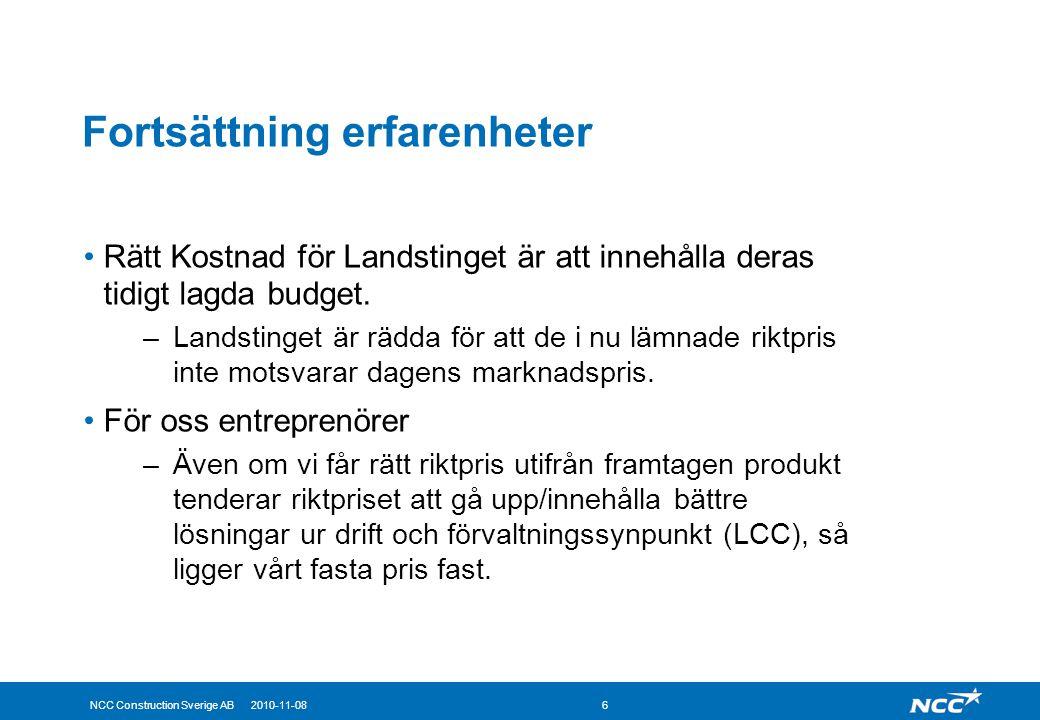 NCC Construction Sverige AB 2010-11-086 Fortsättning erfarenheter Rätt Kostnad för Landstinget är att innehålla deras tidigt lagda budget. –Landstinge