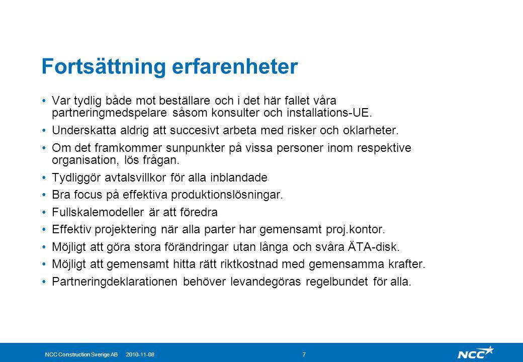 NCC Construction Sverige AB 2010-11-087 Fortsättning erfarenheter Var tydlig både mot beställare och i det här fallet våra partneringmedspelare såsom