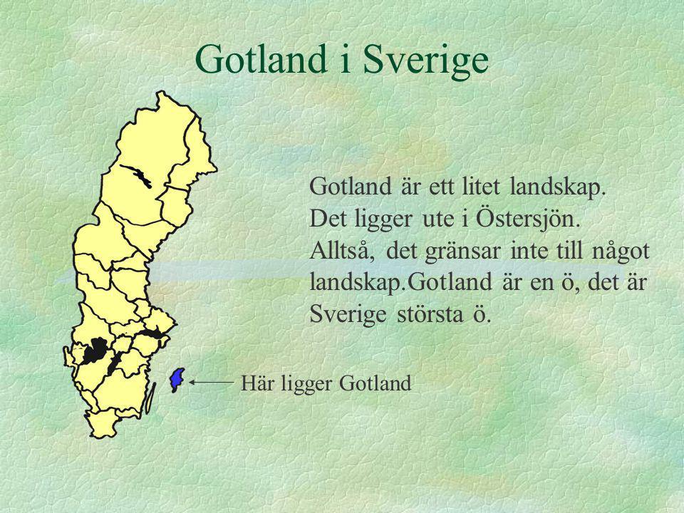 Gotland i Sverige Gotland är ett litet landskap.Det ligger ute i Östersjön.