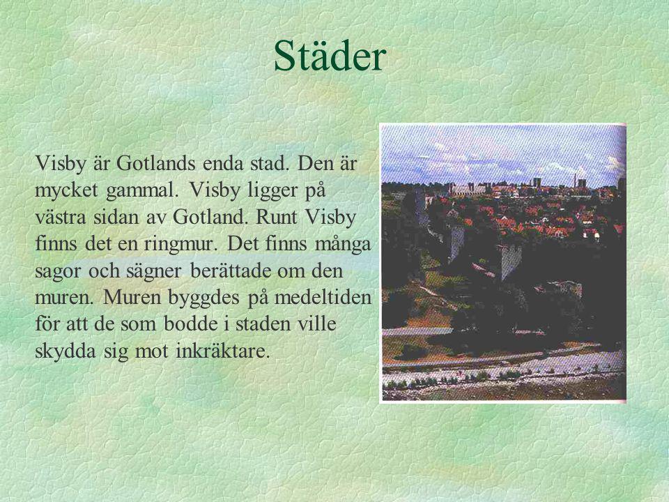 Städer Visby är Gotlands enda stad.Den är mycket gammal.