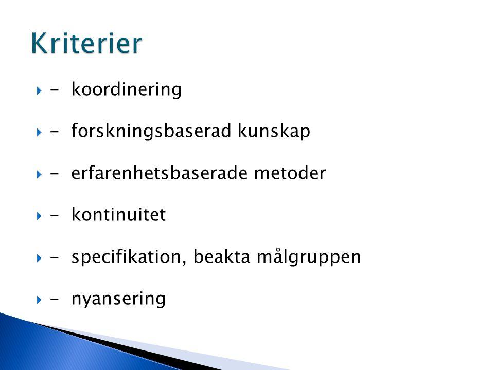  - koordinering  - forskningsbaserad kunskap  - erfarenhetsbaserade metoder  - kontinuitet  - specifikation, beakta målgruppen  - nyansering