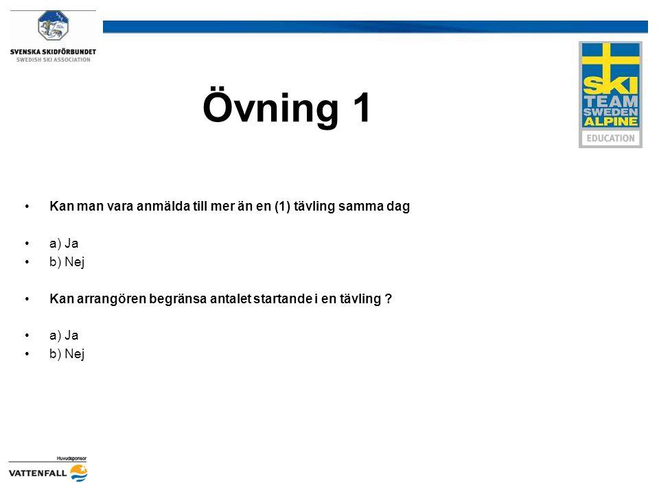 Övning 1 Kan man vara anmälda till mer än en (1) tävling samma dag a) Ja b) Nej Kan arrangören begränsa antalet startande i en tävling ? a) Ja b) Nej