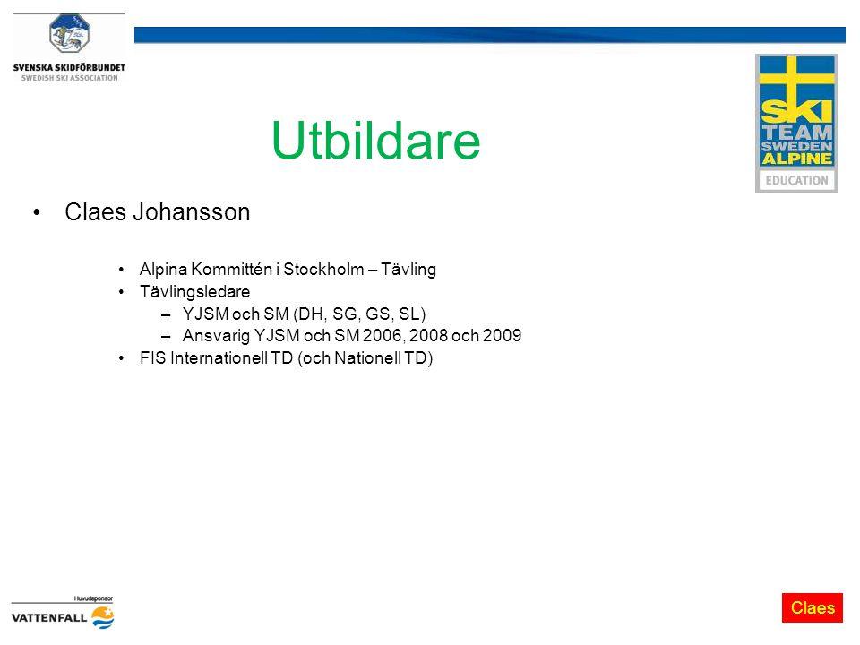 Utbildare Claes Johansson Alpina Kommittén i Stockholm – Tävling Tävlingsledare –YJSM och SM (DH, SG, GS, SL) –Ansvarig YJSM och SM 2006, 2008 och 2009 FIS Internationell TD (och Nationell TD) Claes