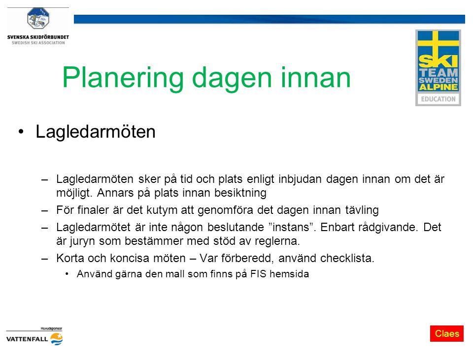 Planering dagen innan Lagledarmöten –Lagledarmöten sker på tid och plats enligt inbjudan dagen innan om det är möjligt.