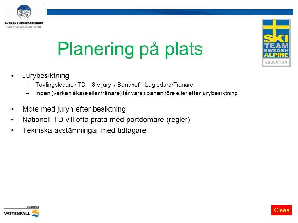 Planering på plats Jurybesiktning –Tävlingsledare / TD – 3:e jury / Banchef + Lagledare/Tränare –Ingen (varken åkare eller tränare) får vara i banan f