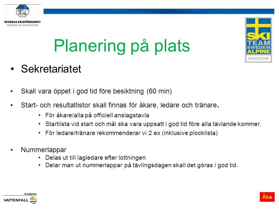 Planering på plats Sekretariatet Skall vara öppet i god tid före besiktning (60 min) Start- och resultatlistor skall finnas för åkare, ledare och trän