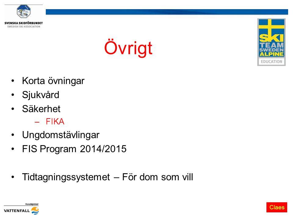 Övrigt Korta övningar Sjukvård Säkerhet –FIKA Ungdomstävlingar FIS Program 2014/2015 Tidtagningssystemet – För dom som vill Claes