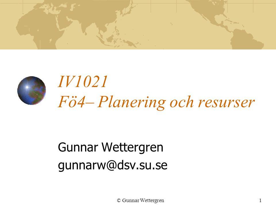 © Gunnar Wettergren1 IV1021 Fö4– Planering och resurser Gunnar Wettergren gunnarw@dsv.su.se