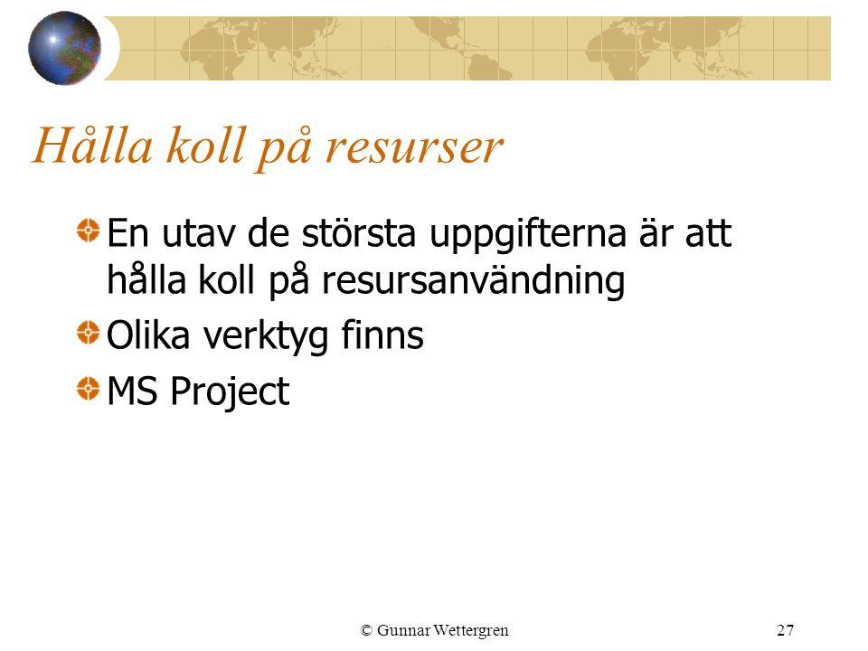 © Gunnar Wettergren27 Hålla koll på resurser En utav de största uppgifterna är att hålla koll på resursanvändning Olika verktyg finns MS Project