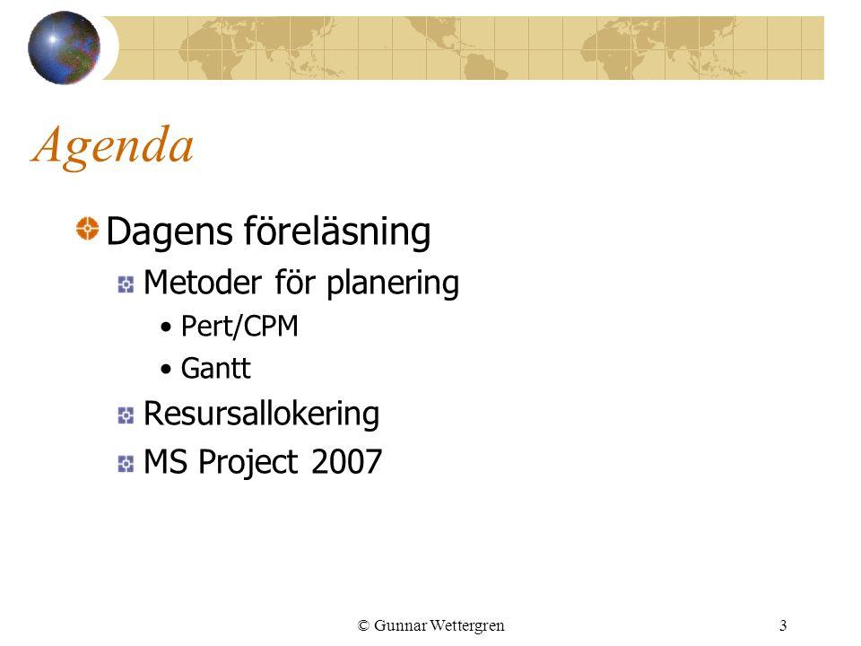 © Gunnar Wettergren3 Agenda Dagens föreläsning Metoder för planering Pert/CPM Gantt Resursallokering MS Project 2007