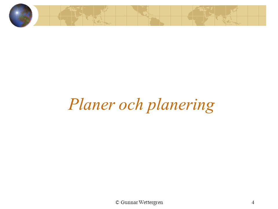 © Gunnar Wettergren4 Planer och planering