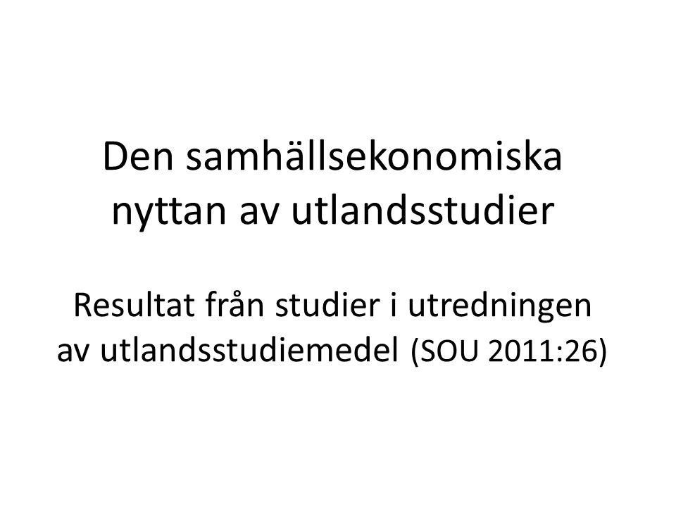 Den samhällsekonomiska nyttan av utlandsstudier Resultat från studier i utredningen av utlandsstudiemedel (SOU 2011:26)