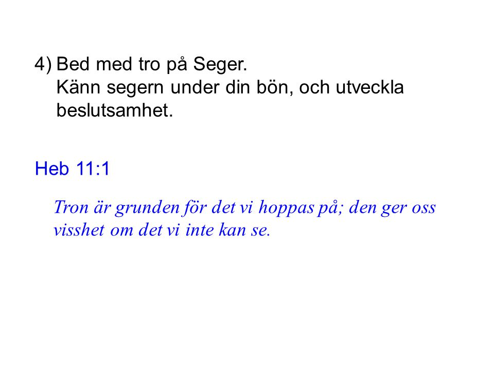 4)Bed med tro på Seger. Känn segern under din bön, och utveckla beslutsamhet.