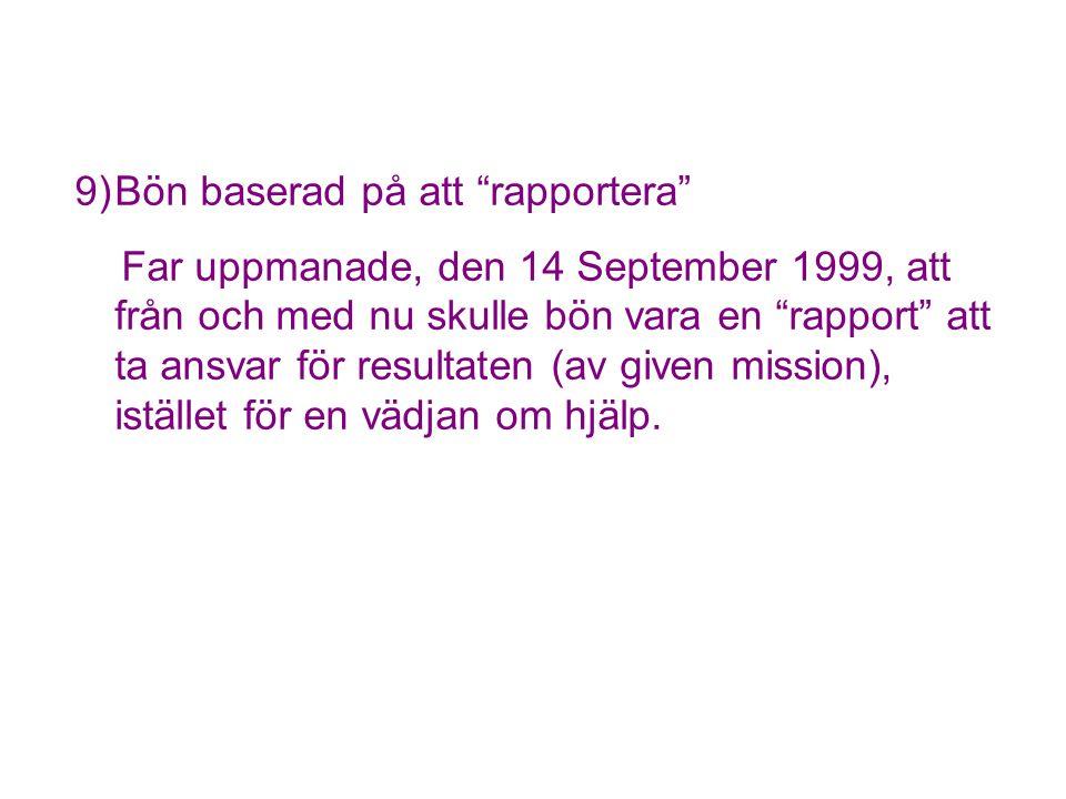 9)Bön baserad på att rapportera Far uppmanade, den 14 September 1999, att från och med nu skulle bön vara en rapport att ta ansvar för resultaten (av given mission), istället för en vädjan om hjälp.