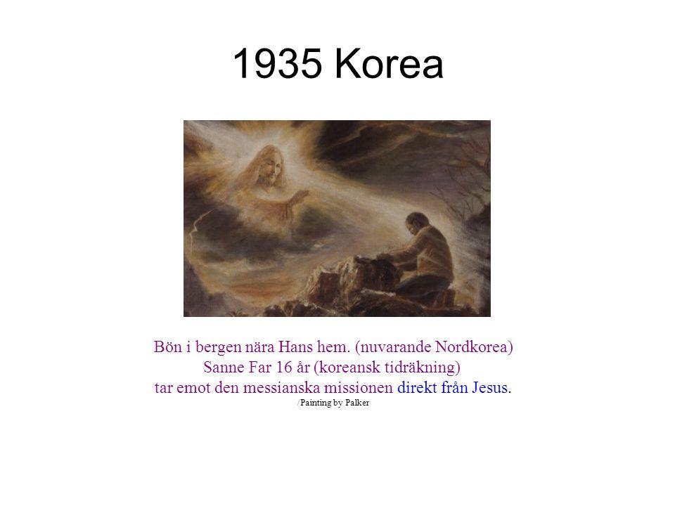 1935 Korea Bön i bergen nära Hans hem. (nuvarande Nordkorea) Sanne Far 16 år (koreansk tidräkning) tar emot den messianska missionen direkt från Jesus