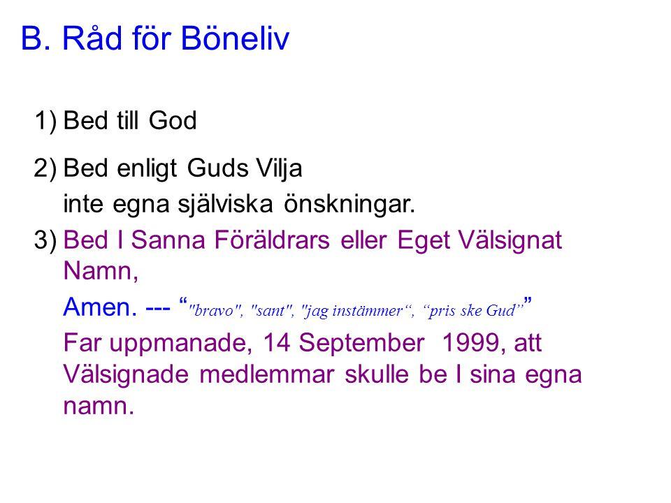 B. Råd för Böneliv 1)Bed till God 2)Bed enligt Guds Vilja inte egna själviska önskningar.