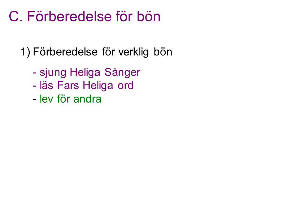1)Förberedelse för verklig bön - sjung Heliga Sånger - läs Fars Heliga ord - lev för andra C.