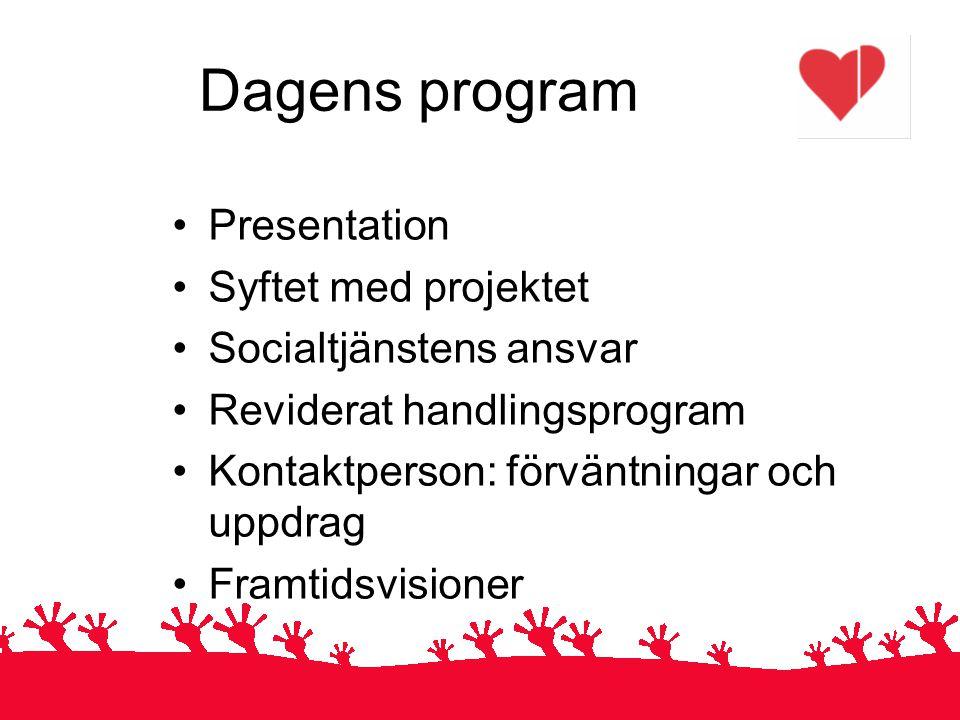 Dagens program Presentation Syftet med projektet Socialtjänstens ansvar Reviderat handlingsprogram Kontaktperson: förväntningar och uppdrag Framtidsvi