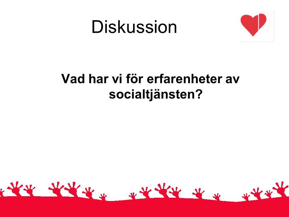 Diskussion Vad har vi för erfarenheter av socialtjänsten?