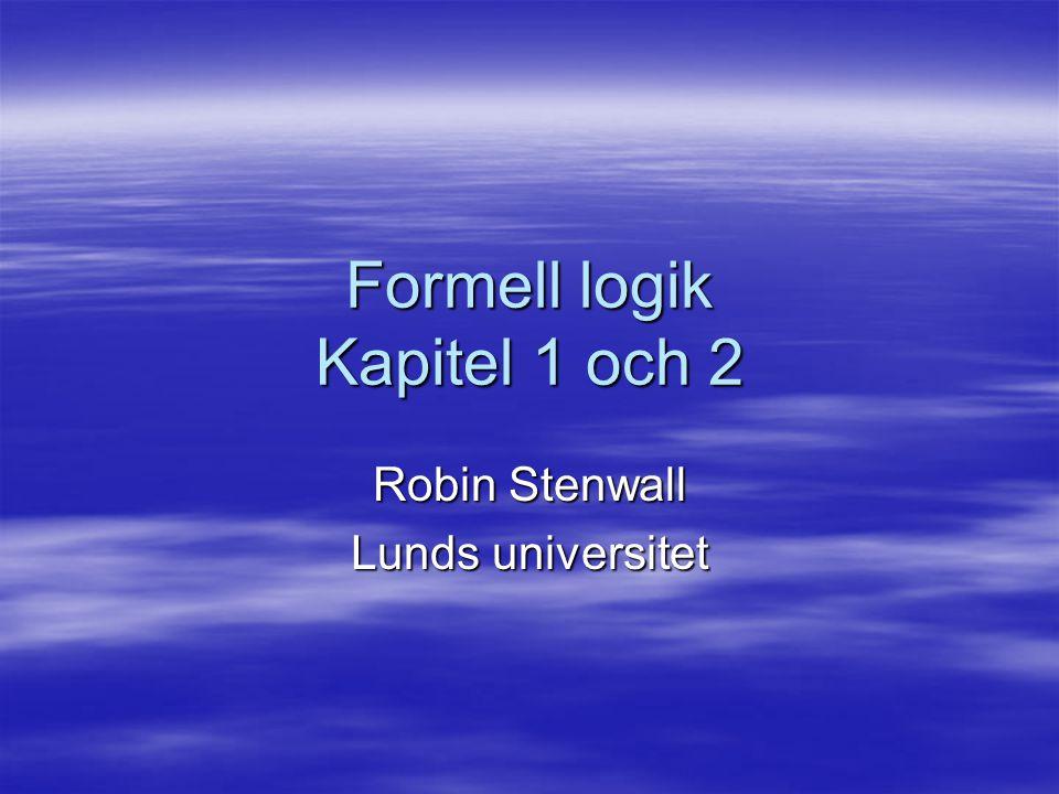 Formell logik Kapitel 1 och 2 Robin Stenwall Lunds universitet