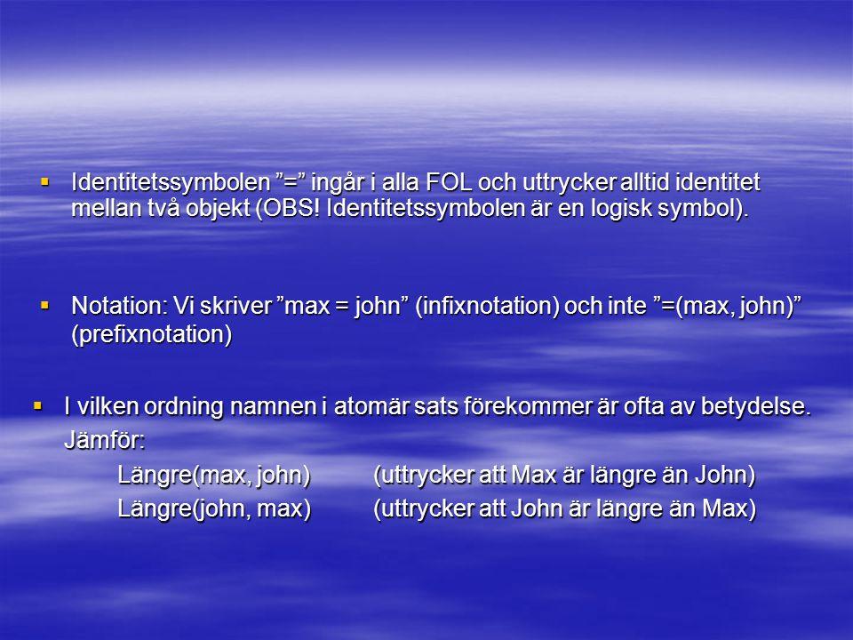 Identitetssymbolen = ingår i alla FOL och uttrycker alltid identitet mellan två objekt (OBS.