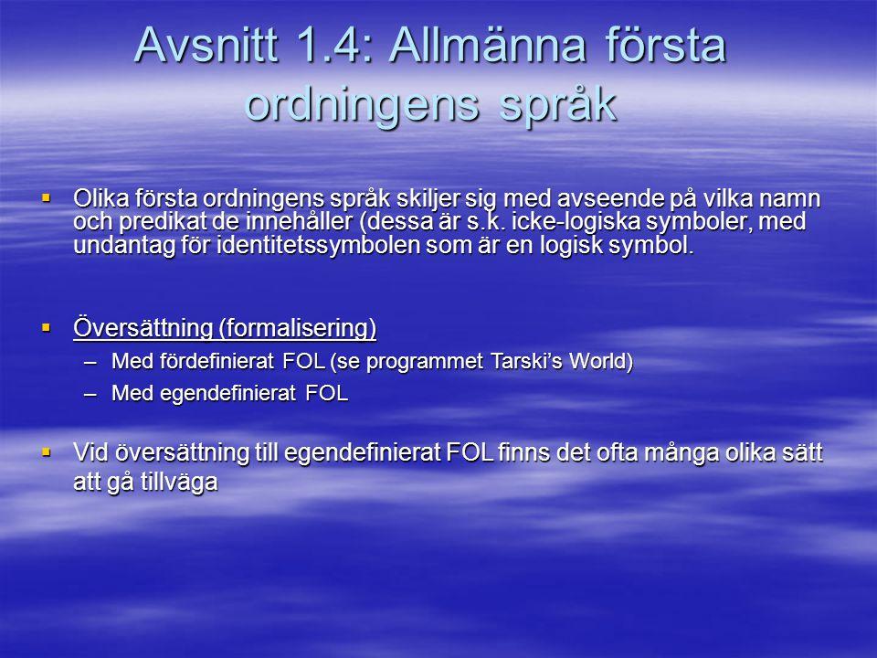 Avsnitt 1.4: Allmänna första ordningens språk  Olika första ordningens språk skiljer sig med avseende på vilka namn och predikat de innehåller (dessa är s.k.