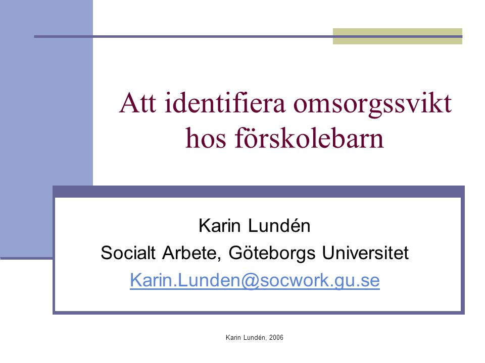 Karin Lundén, 2006 Andel anmälda/icke anmälda barn med observerade tecken Observerade tecken ej anmäldanmäldTotalt Känsl.otillg.64 (89%)8 (11%)72 (100%) Försum.m.m.34 (72%)13 (28%)47 (100%) Fy.vanv.m.m.105 (74%)36 (26%)141 (100%) Fy.ö-gr.