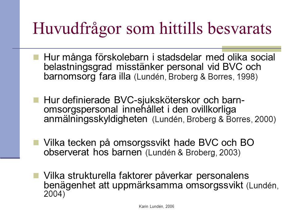 Karin Lundén, 2006 Huvudfrågor som hittills besvarats Hur många förskolebarn i stadsdelar med olika social belastningsgrad misstänker personal vid BVC