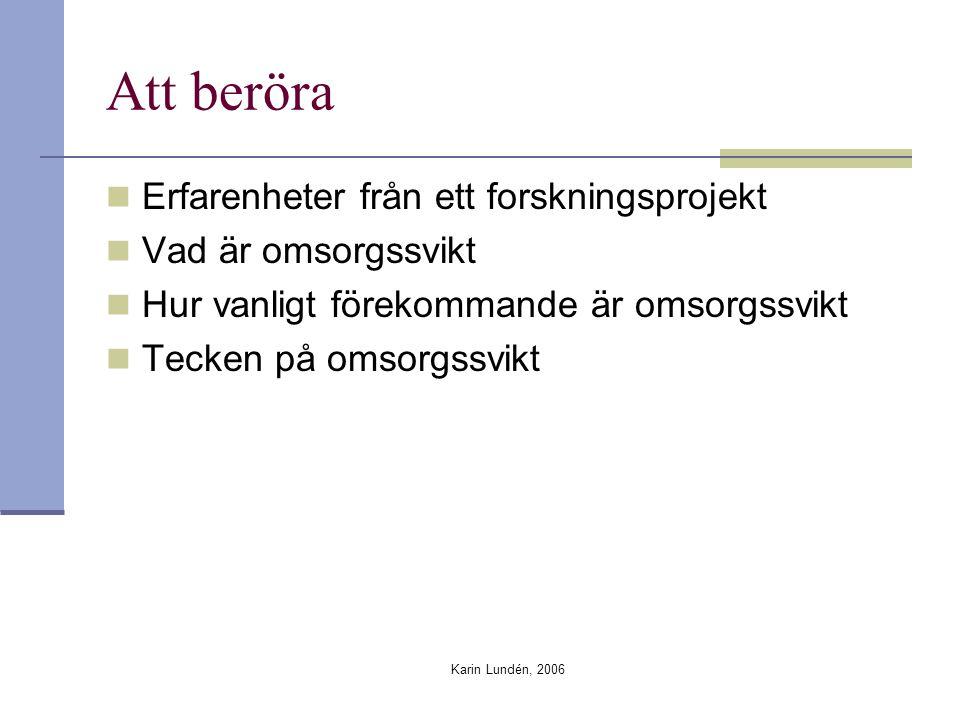 Karin Lundén, 2006 Att beröra Erfarenheter från ett forskningsprojekt Vad är omsorgssvikt Hur vanligt förekommande är omsorgssvikt Tecken på omsorgssvikt