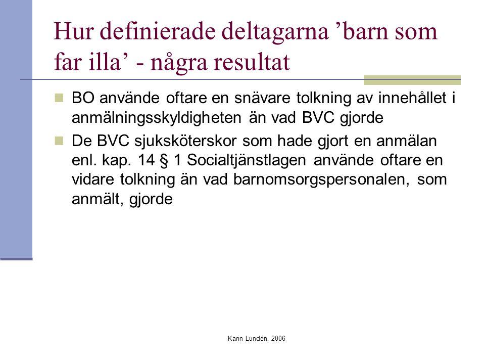 Karin Lundén, 2006 Hur definierade deltagarna 'barn som far illa' - några resultat BO använde oftare en snävare tolkning av innehållet i anmälningssky